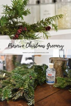 How to preserve Christmas Greenery. A great tip on how to use Glycerin to preserve Christmas greenery.