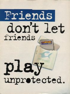 Friends Don't Let Friends Play Unprotected.