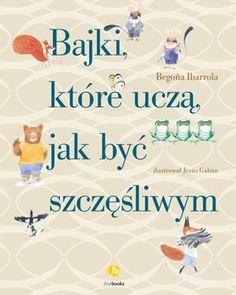 Bajki, które uczą, jak być szczęśliwym-Ibarrola Begona 4 Kids, Children, Beautiful Mind, Infant Activities, Raising Kids, Adult Coloring, Montessori, Books To Read, Psychology