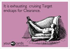 It is exhausting cruising Target endcaps for Clearance.