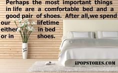 Perhaps the most important things in life are a comfortable bed and a good pair of shoes.After all,we spend our lifetime either            in bed or in shoes. #furniture #furnishings #furnituredesign #furniturestore #furnituremakeover #interior #interiordesign #home #homedecor #homedesign #homedecorating #homedecorideas #design #decor #decorideas #dreamhome #decoraccent #decortips #designtips #bedroom #bedroomdesign #bedroomdecor #bedroomfurniture #bed #ipopstores