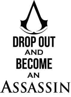 Drop Out and Become an Assassin Assassin's Creed video game PS3 PS4 Funny School College Profession Decal Sticker FREE SHIPPING!
