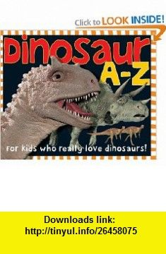 Dinosaur A-Z For kids who really love dinosaurs! (9780312492540) Roger Priddy , ISBN-10: 0312492545  , ISBN-13: 978-0312492540 ,  , tutorials , pdf , ebook , torrent , downloads , rapidshare , filesonic , hotfile , megaupload , fileserve