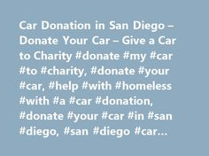 Car Donation in San Diego – Donate Your Car – Give a Car to Charity #donate #my #car #to #charity, #donate #your #car, #help #with #homeless #with #a #car #donation, #donate #your #car #in #san #diego, #san #diego #car #donation http://hong-kong.nef2.com/car-donation-in-san-diego-donate-your-car-give-a-car-to-charity-donate-my-car-to-charity-donate-your-car-help-with-homeless-with-a-car-donation-donate-your-car-in-san-diego/  # Car Donations Why donating your vehicle is the right thing to…
