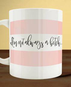 Im Not Always a Bitch Coffee Mug, Bitch Coffee Mug, Curse Word Mug, Funny Mug, Sarcastic Gift, Funny Bitch Gift