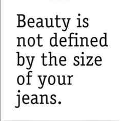 Everyone is beautiful, no matter shape, no matter size, no matter age. You ARE Beautiful!