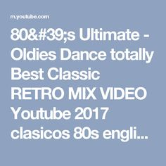 80's Ultimate - Oldies Dance totally Best Classic RETRO MIX VIDEO Youtube 2017 clasicos 80s english - YouTube