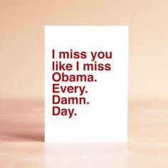 I miss you like I miss Obama. Every. Damn. Day Card