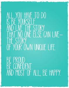 Be Proud. Be Confident. Most of all be Happy