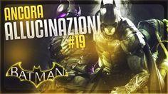 Batman Arkham Knight   GAMEPLAY ITA #19   ANCORA ALLUCINAZIONI