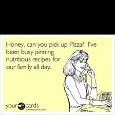 "So funny...and so TRUE! I can replace ""pinning"" with ""cooking"" or ""talking about"" in my case :)"