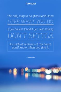 """Quote: """"And the only way to do great work is to love what you do. If you haven't found it yet, keep looking. Don't settle. As with all matters of the heart, you'll know when you find it."""" Lesson to learn: The secret to accomplishing great things at work is to love what you do. Keep taking the steps that will get you closer to a career you love. Source: Shutterstock"""