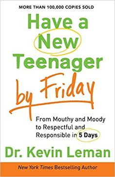 Have a New Teenager by Friday: From Mouthy and Moody to Respectful and Responsible in 5 Days: Dr. Kevin Leman: 9780800722159: Amazon.com: Books