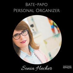 Transformando Espaços - Dicas de Organização: Bate-papo com a Personal Organizer Sonia Hecher