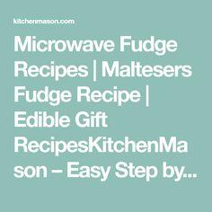 Microwave Fudge Recipes   Maltesers Fudge Recipe   Edible Gift RecipesKitchenMason – Easy Step by Step Recipes