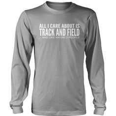 All I Care About Is Track And Field And Like Maybe 3 People Long Sleeve Tee