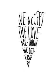 """we accept the love we think we deserve"" - Google Search"
