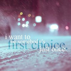I want to be the first choice to someone who's my first choice!