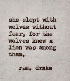 Slept with wolves.