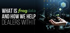 FrogData helps dealers in taking decisions that drive the dealership in an insightful way, backed by actionable information constantly garnered from deep data analytics. Get the detailed information  of What is Frog Data and how we help dealers with it.   #FrogData #help #dealers #dealership #DataAnalytics