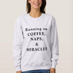 Running on Coffee Naps and Miracles Women's Crewneck