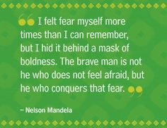 Felt Fear Myself More Times Than I Can Remember, But I Hid It Behind A Mask  Of Boldness. The Brave Man Is Not He Who Does Not Feel Afraid, ...
