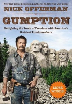 """Gumption by Nick Offerman ... The star of """"Parks and Recreation"""" pays tribute to inspiring mischief makers, from George Washington to Willie Nelson, while expounding on such topics as religion, handcrafting, and meat.  Find this book here @ your Library http://hpl.iii.com:2088/record=b1244146~S1"""