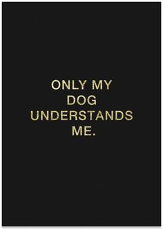 Only My Dog Understands Me Print // Available at the Pretty Fluffy Print Shop // www.prettyfluffy.com