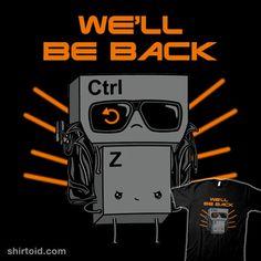 We'll Be Back | Shirtoid #ctrlz #raffiti #terminator #undo