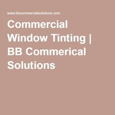 Commercial Window Tinting | BB Commerical Solutions