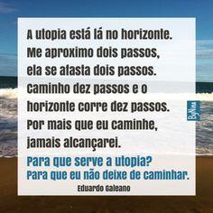 Um pouco do legado que o grande escritor Eduardo Galeano nos deixou. #poesia #frases #citações #eduardogaleano #textos #utopia