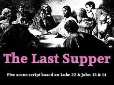 Free Easter script - The Last Supper - based on Luke 22, John 13 & 17. Includes 47 scripture .JPEGS.