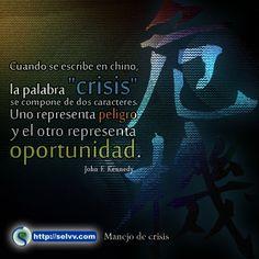 """Cuando se escribe en chino, la palabra """"crisis"""" se compone de dos caracteres. Uno representa peligro y el otro representa oportunidad. John F. Kennedy. http://selvv.com/manejo-de-crisis #Selvv"""