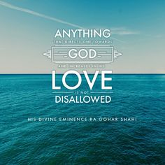 Today's quote is from The Religion of God (Divine Love) by His Divine Eminence RA Gohar Shahi (http://thereligionofgod.com/). 'Anything that directs one towards God and increases in his love is not disallowed.