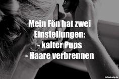 Mein Fön hat zwei Einstellungen: - kalter Pups - Haare verbrennen ... gefunden auf https://www.istdaslustig.de/spruch/888 #lustig #sprüche #fun #spass