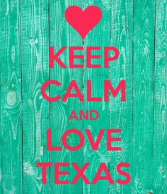 KEEP CALM AND LOVE TEXAS -  Need this one on a tshirt!