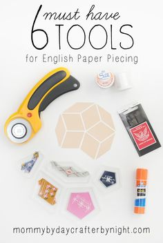 Mommy by day Crafter by night: 6 Must Have Tools for English Paper Piecing