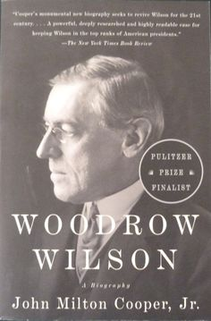 Woodrow Wilson: A Biography by John Milton Cooper Best Biographies, Merian, Book Writer, Paperback Writer, American Presidents, Great Books, Book Review, Books To Read, How To Memorize Things