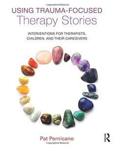 Using Trauma-Focused Therapy Stories: Interventions for T...