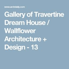 Gallery of Travertine Dream House / Wallflower Architecture + Design - 13