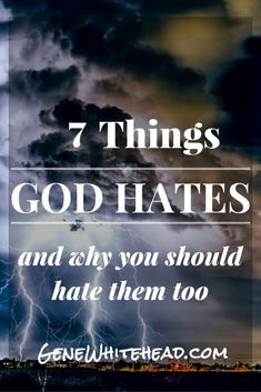 7 Things God Hates and Why You Should Hate Them Too http://genewhitehead.com/7-things-god-hates/