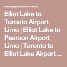 Elliot Lake to Toronto Airport Limo | Elliot Lake to Pearson Airport Limo | Toronto to Elliot Lake Airport Limo | Elliot Lake Corporate Limousine Service