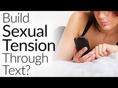 Build Sexual Tension & Anticipation With Women - How To Text A Girl
