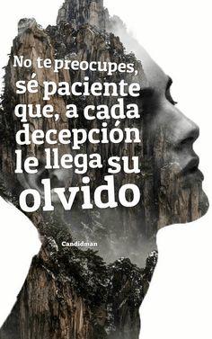 No te preocupes sé paciente que a cada decepción le llega su olvido.  @Candidman     #Frases Candidman Decepción Olvido Reflexión @candidman