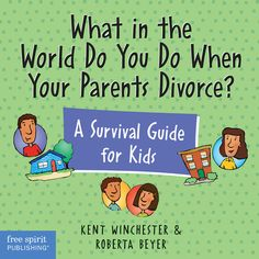 Coping with Divorce | What in the World Do You Do When Your Parents Divorce | Free Spirit Publishing