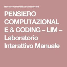 PENSIERO COMPUTAZIONALE & CODING – LIM – Laboratorio Interattivo Manuale Coding For Kids, Pixel Art, Teacher, Education, Maths, Studio, Blog, Geography, Tecnologia