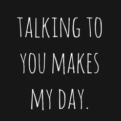 """45 Crush Quotes - """"Talking to you makes my day."""" - 45 Crush Quotes – """"Talking to you makes my day. Flirty Quotes For Him, Flirting Quotes For Her, Flirting Texts, Thinking Of You Quotes For Him, Waiting Quotes For Him, Flirt Quotes, Texting, Love Memes For Him, Quotes About Love For Him"""