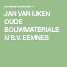 JAN VAN IJKEN OUDE BOUWMATERIALEN B.V. EEMNES Building Renovation, Ceramic Studio, Garages, Building Materials, Home Deco, Toilet, Gardening, Bathroom, Vintage