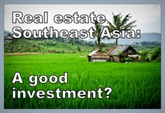 Real estate Southeast Asia is a good investment?