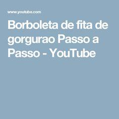 Borboleta de fita de gorgurao Passo a Passo - YouTube